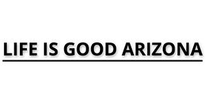 Life Is Good Arizona
